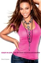 Crazy in Love: The Beyoncé Knowles Biography ebook by Daryl Easlea