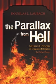 The Parallax from Hell - Satan's Critique of Organized Religion and Other Essays ebook by Douglas L. Laubach