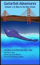 Guitarfish Adventures - Volume 1.0: Blue Is the New Green ebook by Cap'n Less, First Mate K, Bootsy Collins