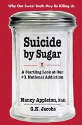 Suicide by Sugar - A Startling Look at Our #1 National Addiction ebook by Nancy Appleton,G.N. Jacobs