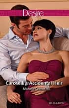 Caroselli's Accidental Heir ebook by Michelle Celmer