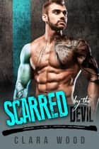 Scarred by the Devil: A Bad Boy Motorcycle Club Romance (Iron Soldiers MC) ebook by CLARA WOOD