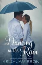 Dancing in the Rain - A Novel ebook by Kelly Jamieson