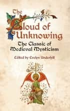 The Cloud of Unknowing - The Classic of Medieval Mysticism eBook by Evelyn Underhill