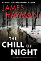 The Chill of Night - A McCabe and Savage Thriller ebook by James Hayman