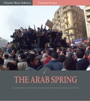Current Events: The Arab Spring (Illustrated) ebook by Charles River Editors