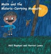 Malik and the Malaria-Carrying Mosquito ebook by Akili Raphael; Harriet Lewis