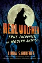 Real Wolfmen - True Encounters in Modern America ebook by Linda S. Godfrey