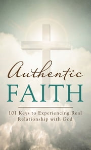 Authentic Faith - 101 Keys to Experiencing Real Relationship with God ebook by David McLaughlan