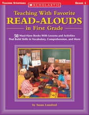 Teaching With Favorite Read-Alouds in First Grade: 50 Must-Have Books With Lessons and Activities That Build Skills in Vocabulary, Comprehension, and ebook by Lunsford, Susan