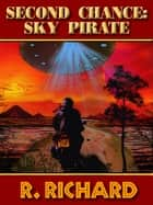 SECOND CHANCE: Sky Pirate ebook by R. Richard, T.L. Davison