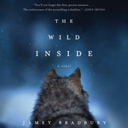 The Wild Inside - A Novel audiobook by Jamey Bradbury