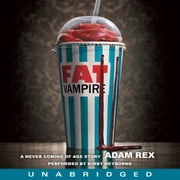 Fat Vampire - A Never Coming of Age Story audiobook by Adam Rex