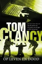Op leven en dood ebook by Tom Clancy, Hugo Kuipers