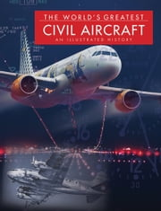 The World's Greatest Civil Aircraft - An Illustrated History ebook by Paul E Eden