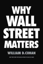 Why Wall Street Matters ebook by William D. Cohan