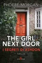 The Girl Next Door - I segreti di Ashdon ebook by Phoebe Morgan