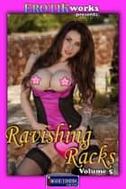 Ravishing Racks Vol. 5 - Uncensored and Explicit Nude Picture Book ebook by Mithras Imagicron