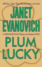 Plum Lucky - A Stephanie Plum Between the Numbers Novel ebook by Janet Evanovich