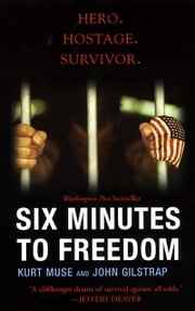 Six Minutes To Freedom ebook by Kurt Muse,John Gilstrap