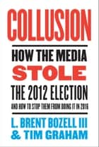Collusion ebook by Tim Graham,L. Brent Bozell, III
