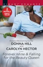Forever Mine & Falling for the Beauty Queen ebook by Donna Hill, Carolyn Hector