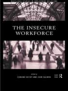 The Insecure Workforce ebook by Edmund Heery, Professor Edmund Heery, John Salmon