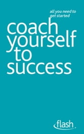 Coach Yourself to Success: Flash ebook by Jeff Archer