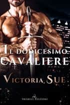Il dodicesimo cavaliere ebook by Victoria Sue
