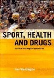 Sport, Health and Drugs ebook by Waddington, Ivan