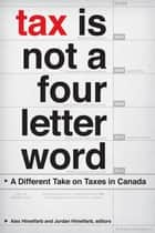 Tax Is Not a Four-Letter Word ebook by Alex Himelfarb,Jordan Himelfarb