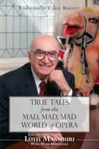 True Tales from the Mad, Mad, Mad World of Opera ebook by Lotfi Mansouri, Mark Hernandez, Carol Burnett