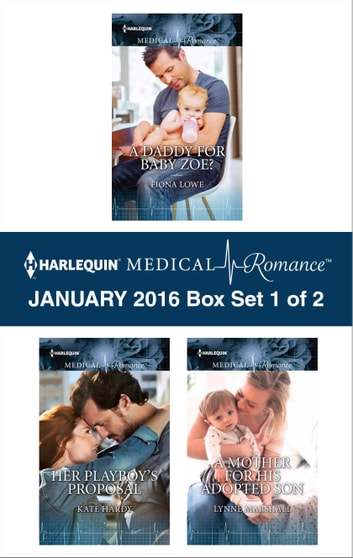 Harlequin Medical Romance January 2016 - Box Set 1 of 2 - A Daddy for Baby Zoe?\Her Playboy's Proposal\A Mother for His Adopted Son ebook by Fiona Lowe,Kate Hardy,Lynne Marshall
