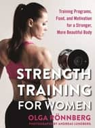 Strength Training for Women - Training Programs, Food, and Motivation for a Stronger, More Beautiful Body ebook by Olga Rönnberg, Andreas Lundberg
