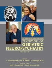 The American Psychiatric Publishing Textbook of Geriatric Neuropsychiatry ebook by C. Edward Coffey,Jeffrey L. Cummings,Mark S. George,Daniel Weintraub,Norman L. Foster