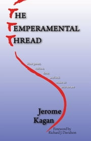 The Temperamental Thread - How Genes, Culture, Time and Luck make Us Who We Are ebook by Jerome Kagan