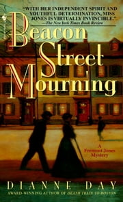 Beacon Street Mourning - A Fremont Jones Mystery ebook by Dianne Day