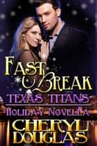 Fast Break (Texas Titans Holiday) ebook by Cheryl Douglas