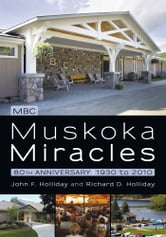 Muskoka Miracles - 80th Anniversary ebook by John F. Holliday; Richard D. Holliday
