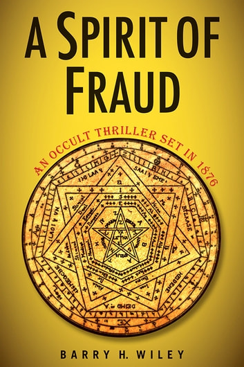 A Spirit of Fraud - An Occult Thriller set in 1876 ebook by Barry Wiley