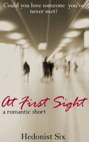 At First Sight - A Romantic Short ebook by Hedonist Six