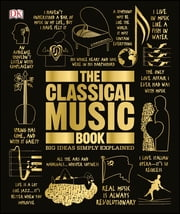 The Classical Music Book - Big Ideas Simply Explained ebook by DK