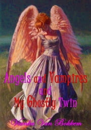 Angels and Vampires and My Ghostly Twin ebook by Vianka Van Bokkem