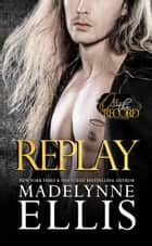 Replay - Off the Record, #2 ebook by Madelynne Ellis