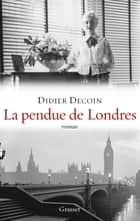 "La pendue de Londres - roman - collection ""Ceci n'est pas un fait divers"" ebook by Didier Decoin"