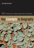Key Concepts in Geography ebook by Professor Nicholas Clifford, Dr Sarah L Holloway, Dr Stephen P Rice,...