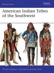 American Indian Tribes of the Southwest ebook by Michael G Johnson,Jonathan Smith