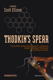 Thodkin's Spear - A Force Bottle Journal Commencing with a conversation between the Author of the Universe and a 10,000 year old man ebook by Scott Ellison