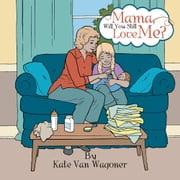 Mama, Will You Still Love Me? ebook by Kate Van Wagoner