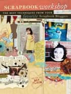 Scrapbook Workshop - The Best Techniques From Your Favorite Scrapbook Bloggers ebook by May Flaum